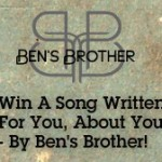 Win YOUR Song By Ben's Brother